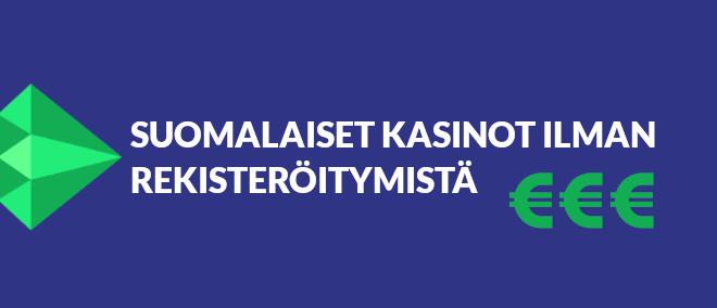 suomalaiset nettikasinot ilman rekisteröitymistä